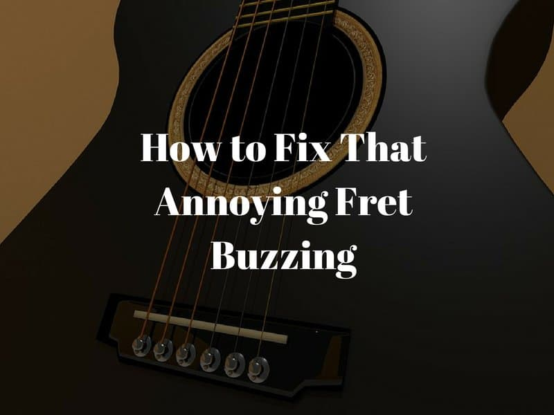 How to Fix That Annoying Fret Buzzing