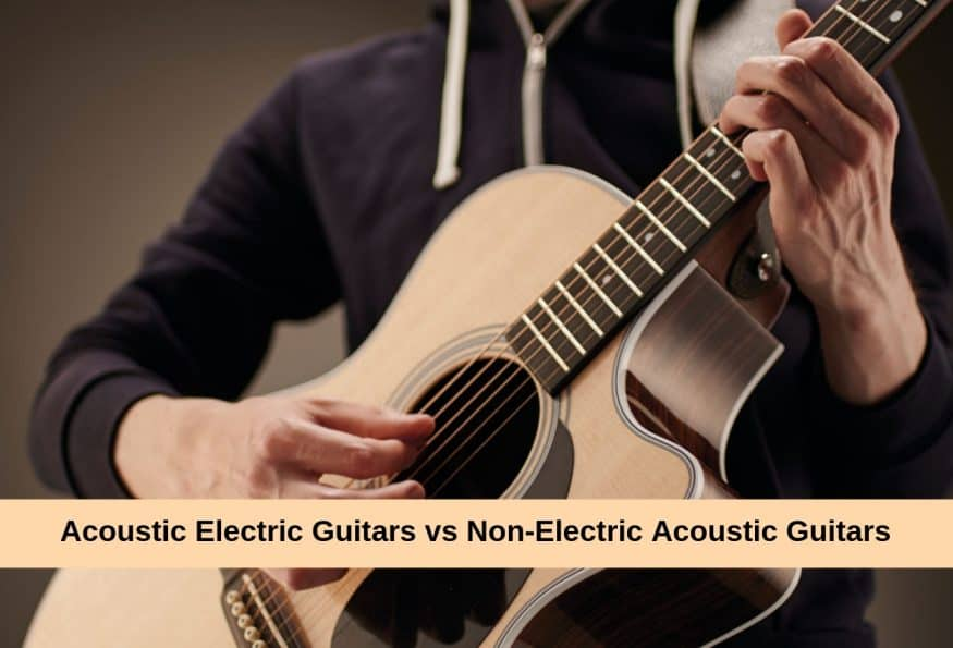 Acoustic Electric Guitars vs Non-Electric Acoustic Guitars