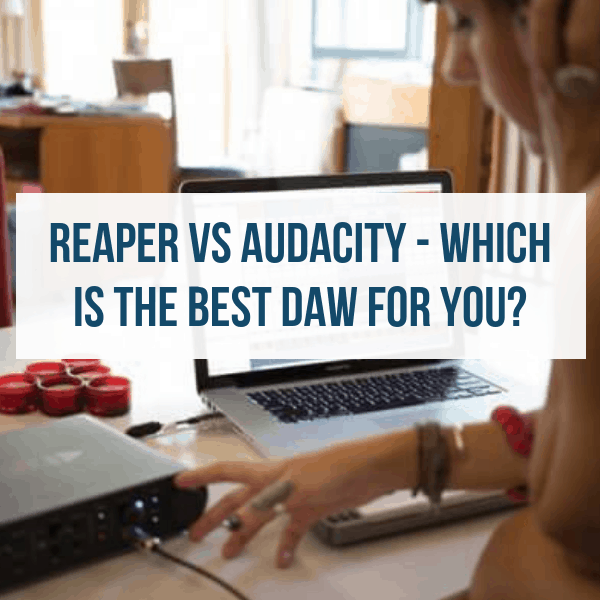 Reaper vs  Audacity - Which is the best DAW for you